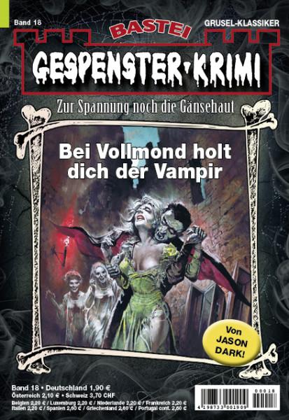Gespenster-Krimi 18: Bei Vollmond holt dich der Vampir