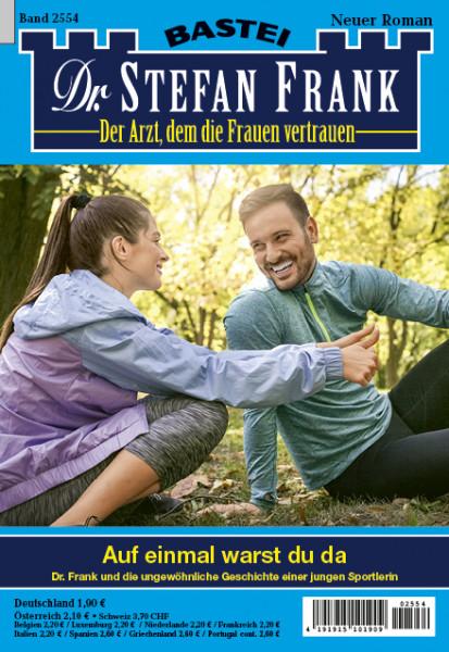 Dr. Stefan Frank 2554: Auf einmal warst du da