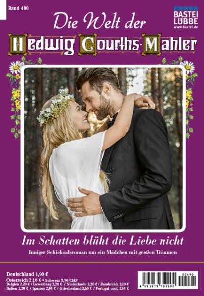 Die Welt der Hedwig Courths-Mahler 490: Im Schatten blüht die Liebe nicht