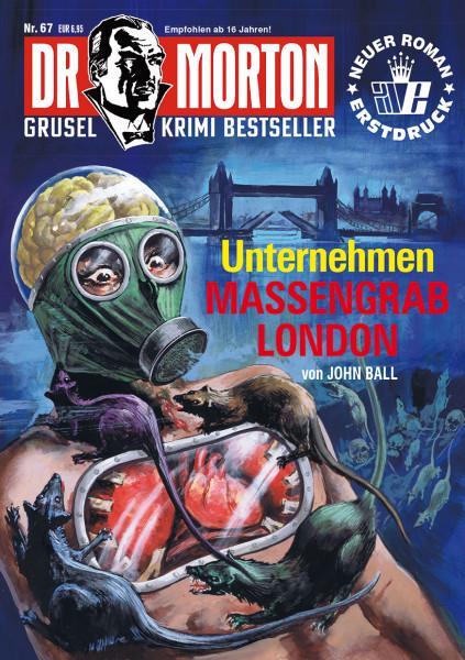 Dr. Morton 67: Unternehmen Massengrab London