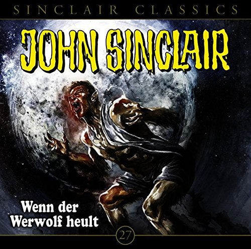 John Sinclair Classics CD 27: Wenn der Werwolf heult
