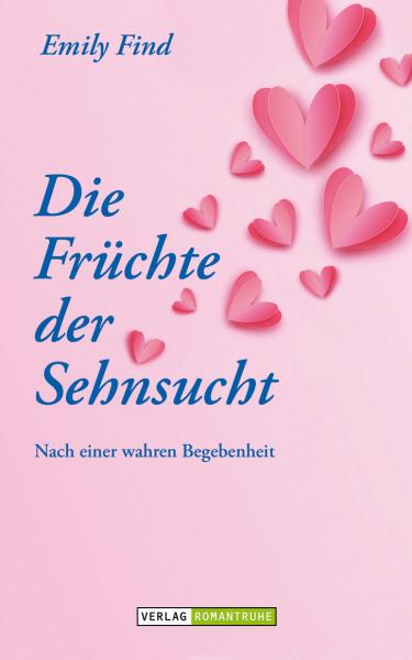 Romantruhe Allgemeine Reihe: Früchte der Sehnsucht - Nach einer wahren Begebenheit