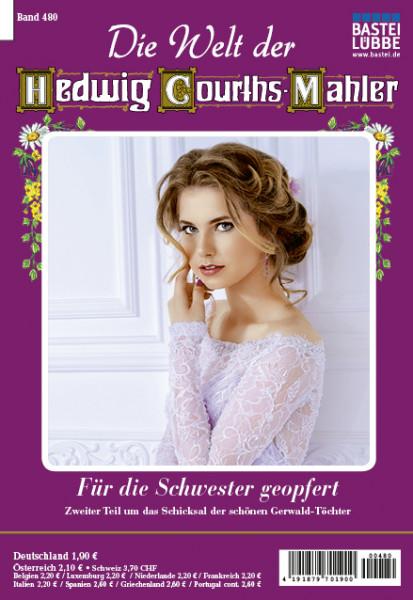 Die Welt der Hedwig Courths-Mahler 480: Für die Schwester geopfert (2. Teil)