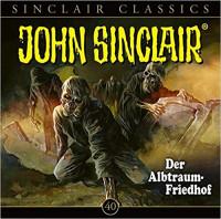 John Sinclair Classics CD 40: Der Albtraum-Friedhof