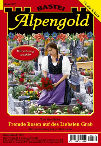 Alpengold 322: Fremde Rosen auf des Liebsten Grab