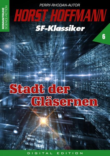 E-Book Horst Hoffmann SF-Klassiker 06: Stadt der Gläsernen